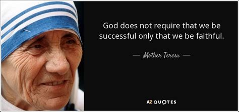 Mother Teresa quote: God does not require that we be
